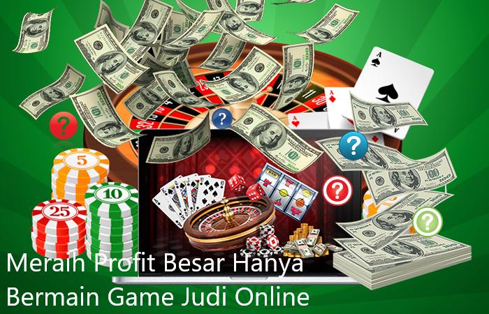 Meraih Profit Besar Hanya Bermain Game Judi Online