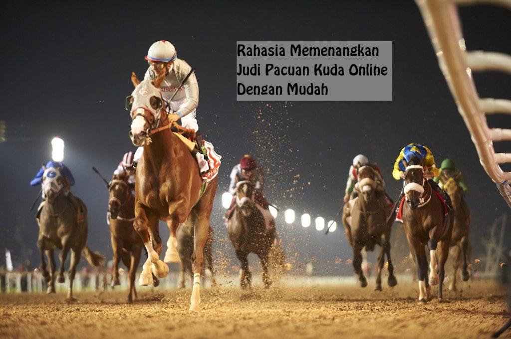 Rahasia Memenangkan Judi Pacuan Kuda Online Dengan Mudah