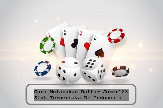 Cara Melakukan Daftar Joker123 Slot Terpercaya Di Indonesia
