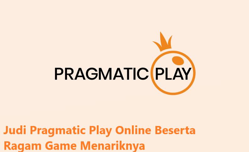 Judi Pragmatic Play Online Beserta Ragam Game Menariknya