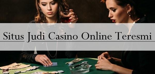 Situs Judi Casino Online Teresmi